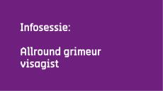 Infosessie Allround Grimeur Visagist