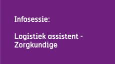 Infosessie Logistiek assistent - zorgkundige